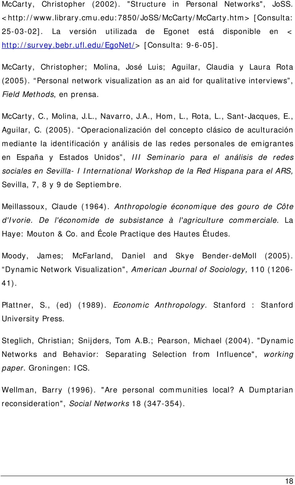 Personal network visualization as an aid for qualitative interviews, Field Methods, en prensa. McCarty, C., Molina, J.L., Navarro, J.A., Hom, L., Rota, L., Sant-Jacques, E., Aguilar, C. (2005).