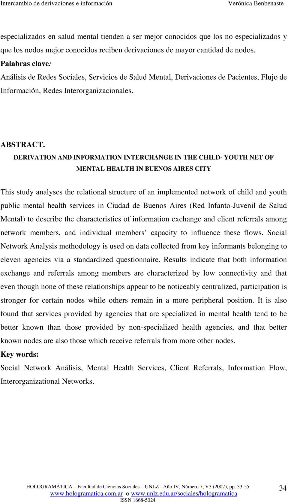 DERIVATION AND INFORMATION INTERCHANGE IN THE CHILD- YOUTH NET OF MENTAL HEALTH IN BUENOS AIRES CITY This study analyses the relational structure of an implemented network of child and youth public