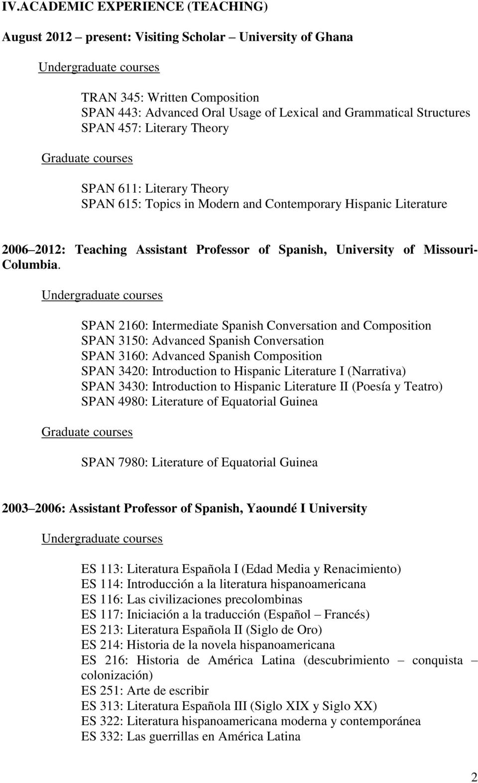 SPAN 2160: Intermediate Spanish Conversation and Composition SPAN 3150: Advanced Spanish Conversation SPAN 3160: Advanced Spanish Composition SPAN 3420: Introduction to Hispanic Literature I