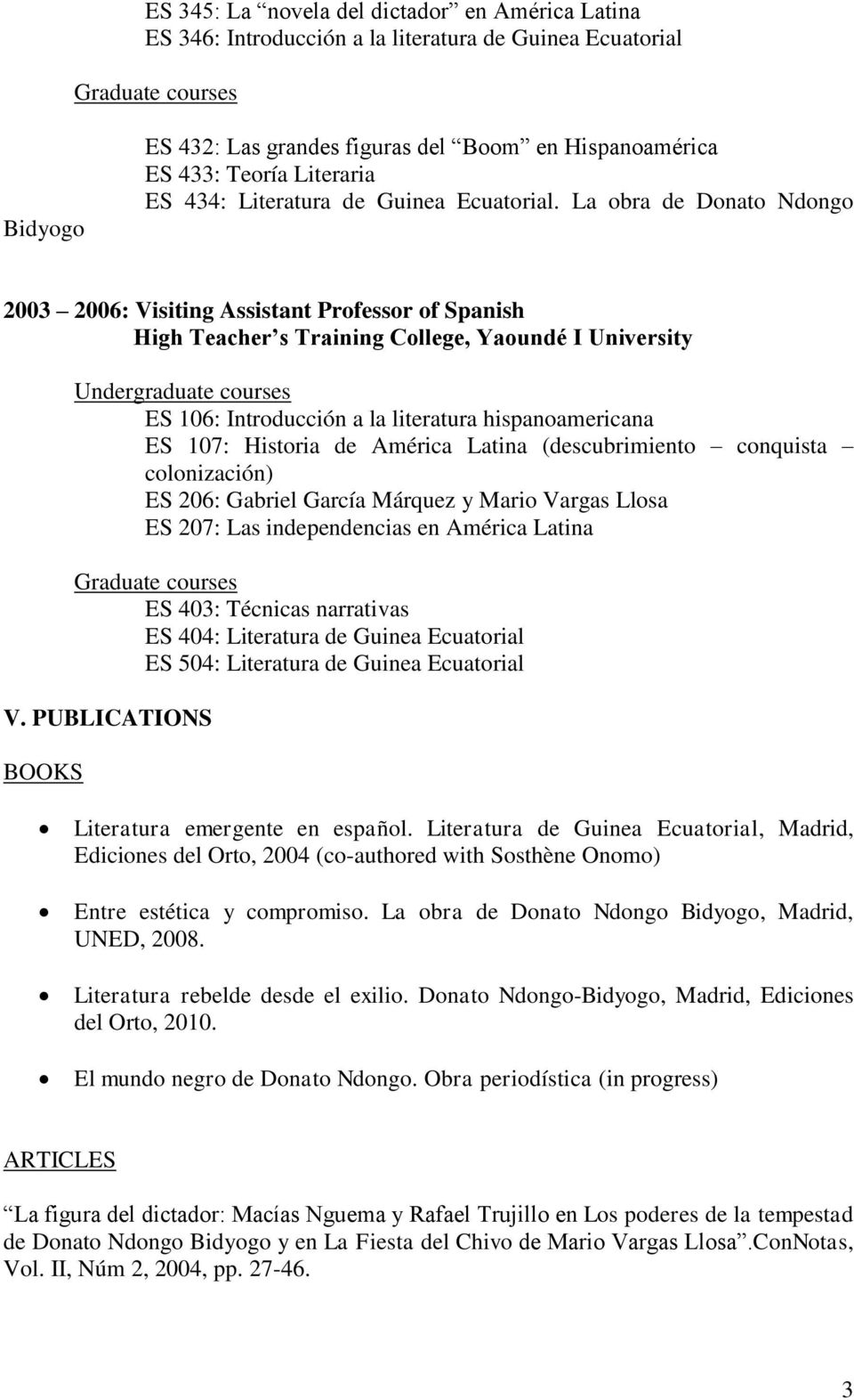 La obra de Donato Ndongo 2003 2006: Visiting Assistant Professor of Spanish High Teacher s Training College, Yaoundé I University ES 106: Introducción a la literatura hispanoamericana ES 107: