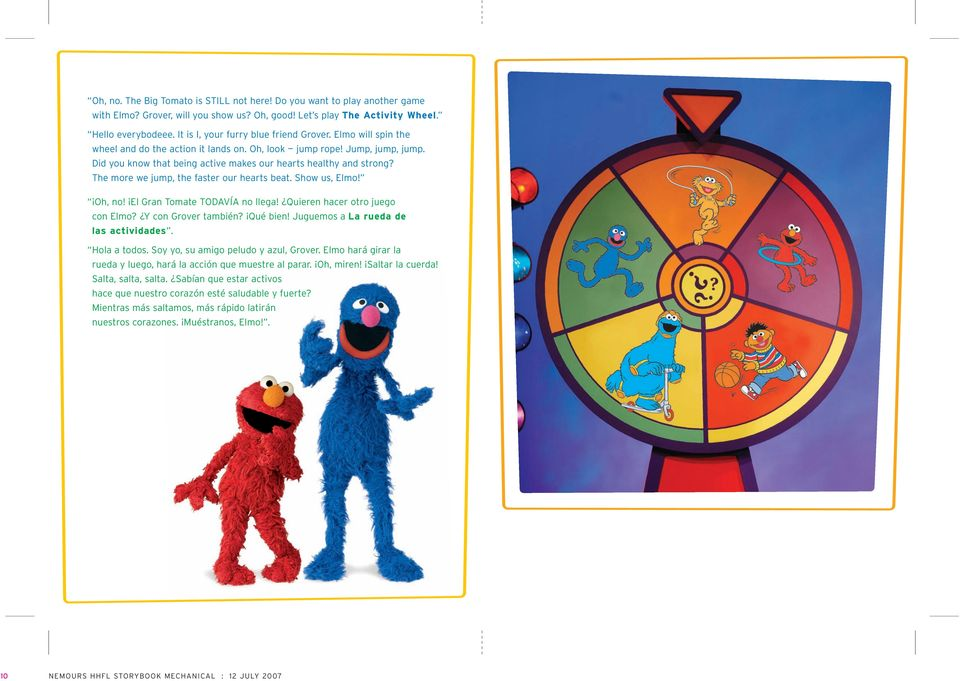 Did you know that being active makes our hearts healthy and strong? The more we jump, the faster our hearts beat. Show us, Elmo! Oh, no! El Gran Tomate TODAVÍA no llega!