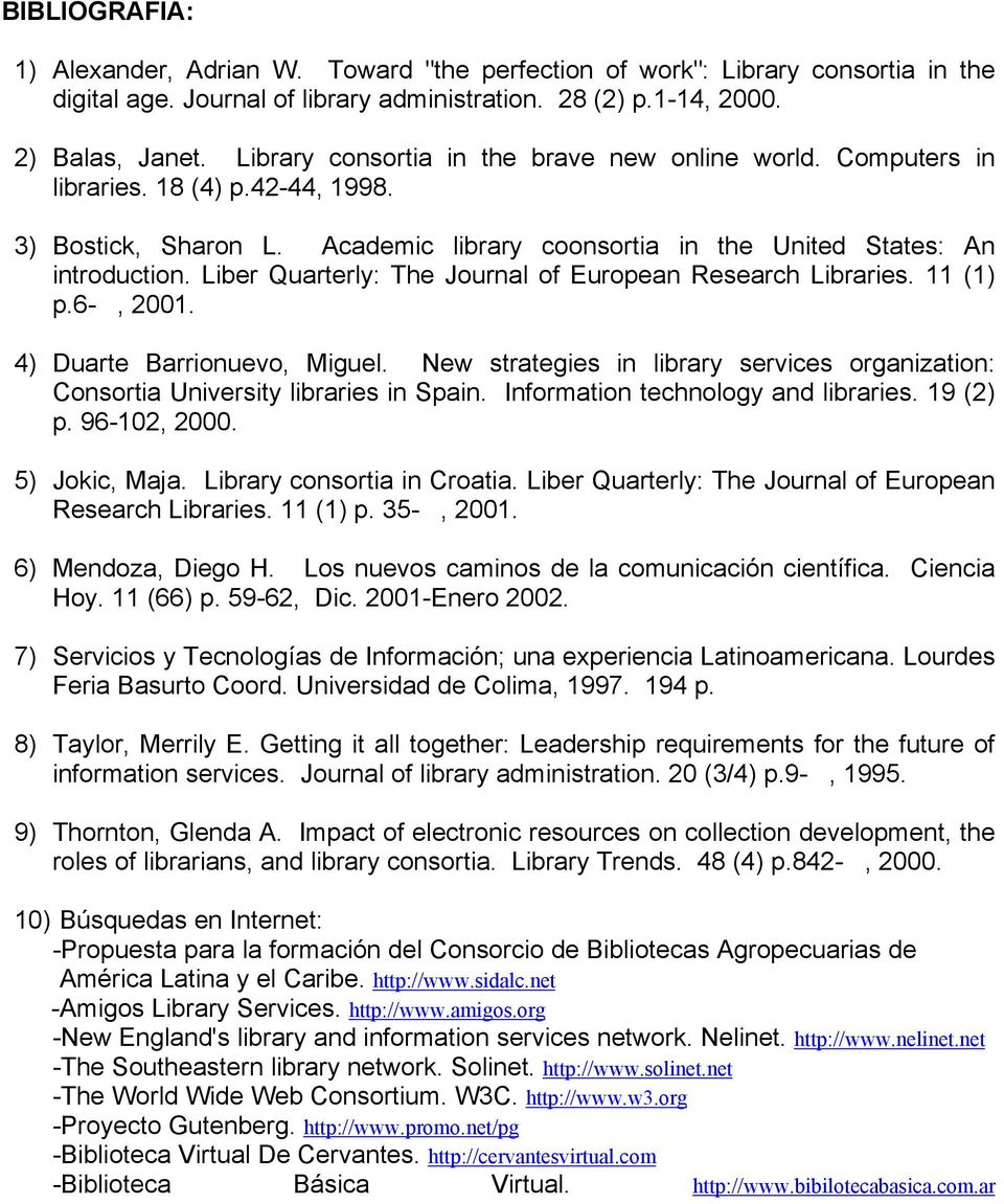 Liber Quarterly: The Journal of European Research Libraries. 11 (1) p.6-, 2001. 4) Duarte Barrionuevo, Miguel. New strategies in library services organization: Consortia University libraries in Spain.
