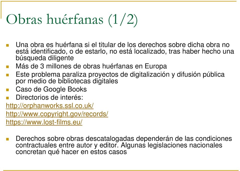 bibliotecas digitales Caso de Google Books Directorios de interés: http://orphanworks.ssl.co.uk/ http://www.copyright.gov/records/ https://www.lost-films.