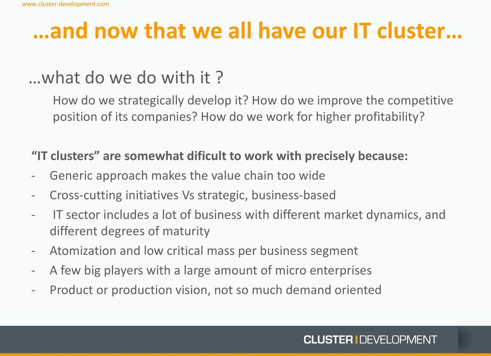 IT clusters are somewhat dificult to work with precisely because: - Generic approach makes the value chain too wide - Cross-cutting initiatives Vs strategic,