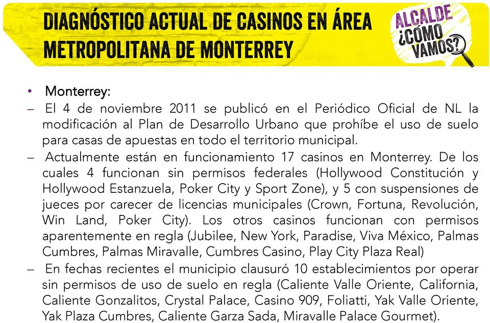De los cuales 4 funcionan sin permisos federales (Hollywood Constitución y Hollywood Estanzuela, Poker City y Sport Zone), y 5 con suspensiones de jueces por carecer de licencias municipales (Crown,