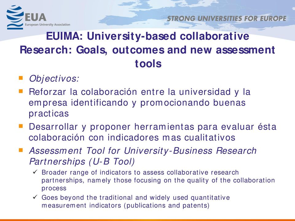 Assessment Tool for University-Business Research Partnerships (U-B Tool) Broader range of indicators to assess collaborative research partnerships, namely
