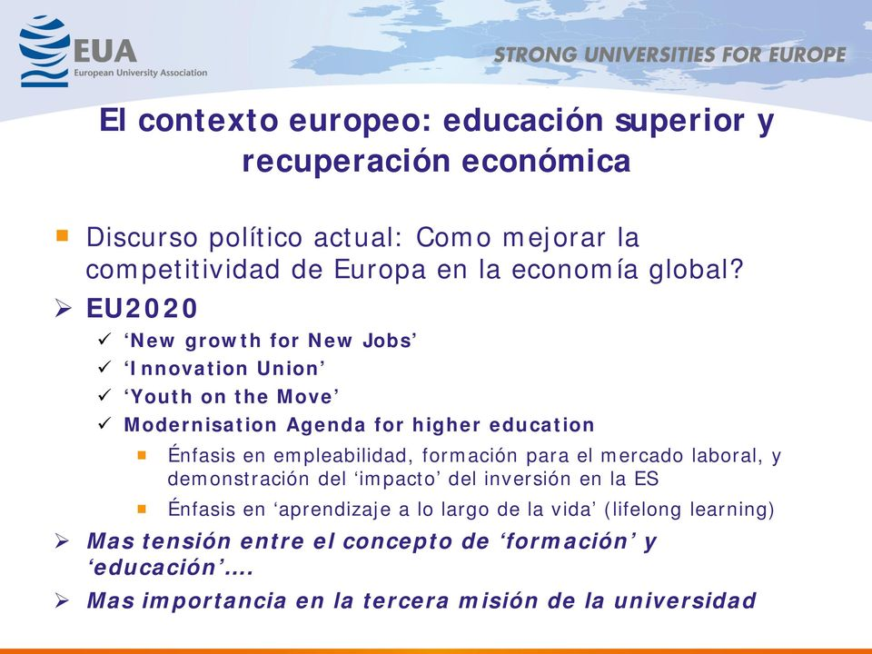 EU2020 New growth for New Jobs Innovation Union Youth on the Move Modernisation Agenda for higher education Énfasis en empleabilidad,