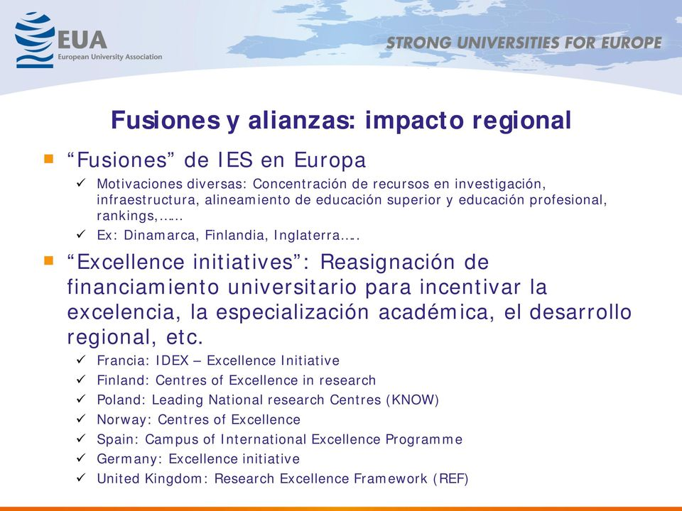 . Excellence initiatives : Reasignación de financiamiento universitario para incentivar la excelencia, la especialización académica, el desarrollo regional, etc.