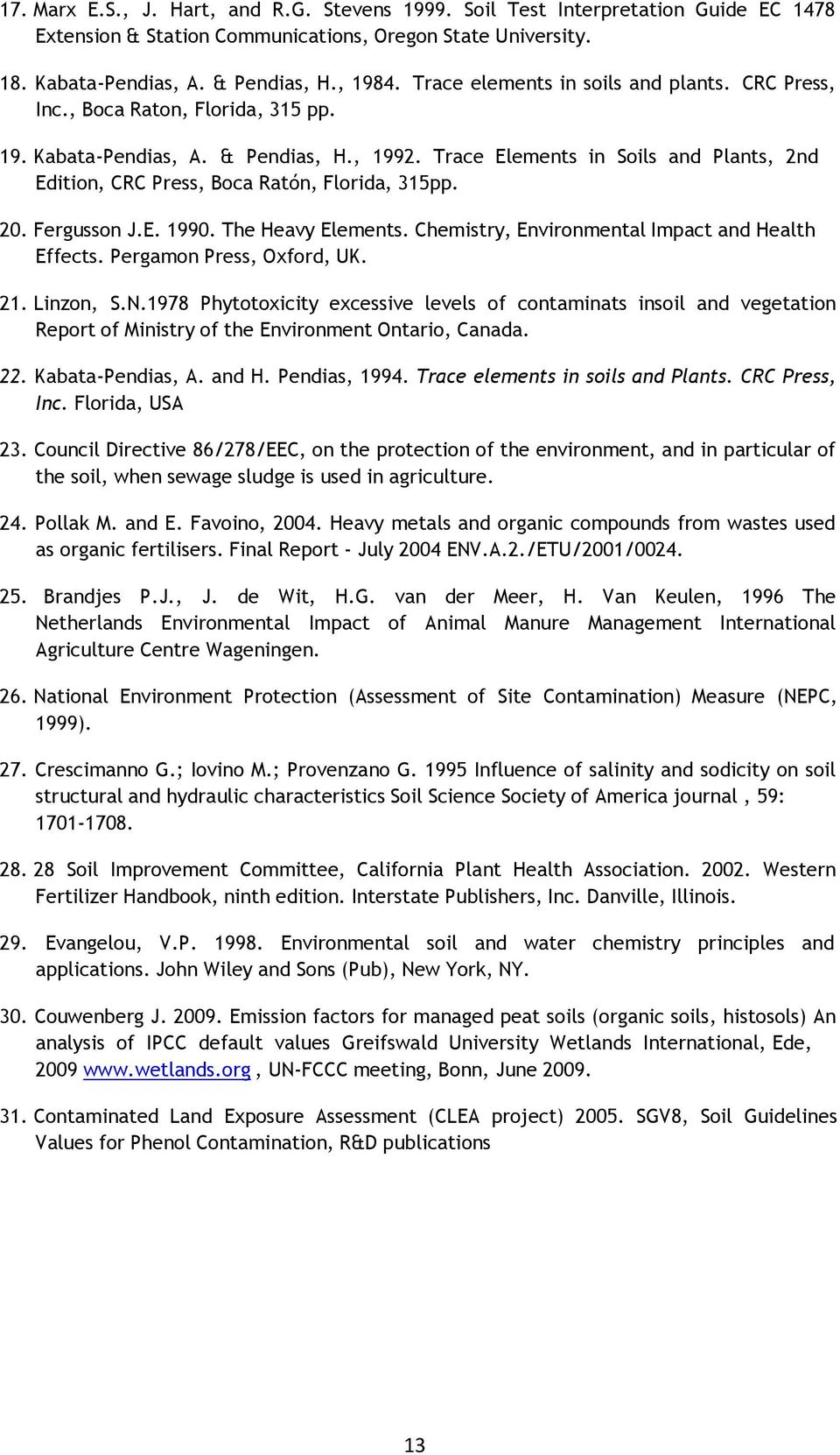 Trace Elements in Soils and Plants, 2nd Edition, CRC Press, Boca Ratón, Florida, 315pp. 20. Fergusson J.E. 1990. The Heavy Elements. Chemistry, Environmental Impact and Health Effects.