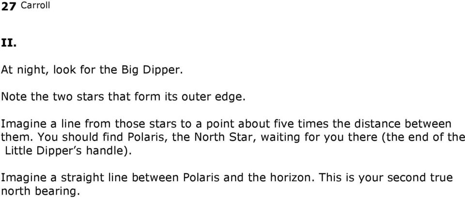 You should find Polaris, the North Star, waiting for you there (the end of the Little Dipper s