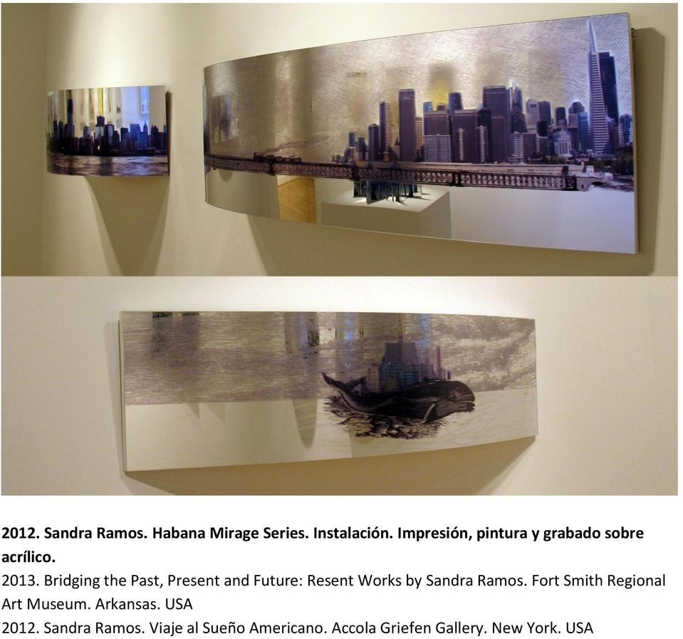 Bridging the Past, Present and Future: Resent Works by Sandra Ramos.