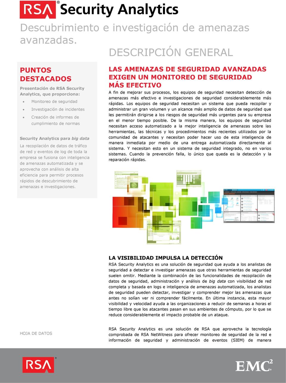 Security Analytics para big data La recopilación de datos de tráfico de red y eventos de log de toda la empresa se fusiona con inteligencia de amenazas automatizada y se LAS AMENAZAS DE SEGURIDAD