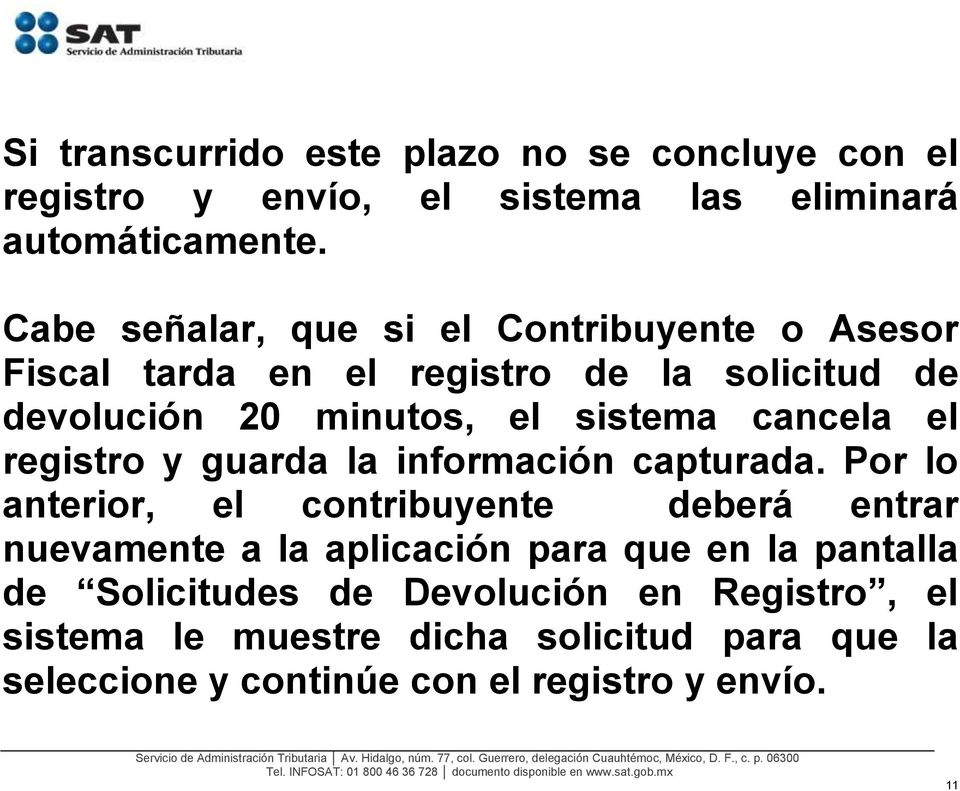 cancela el registro y guarda la información capturada.