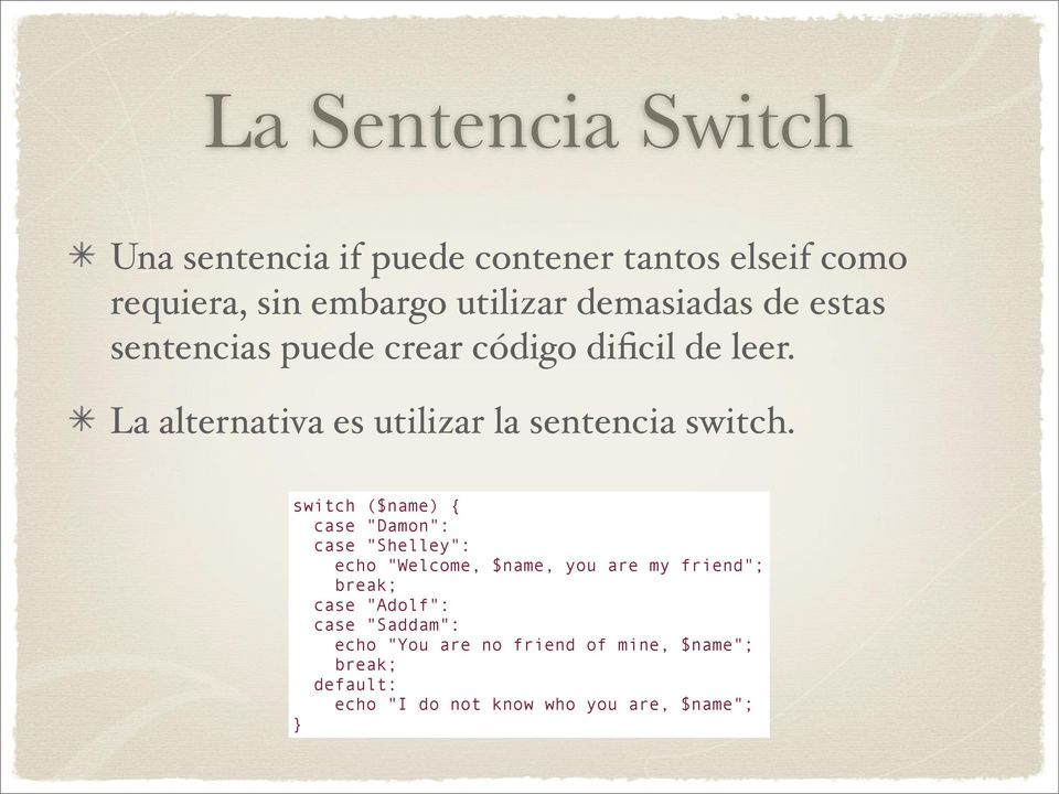La alternativa es utilizar la sentencia switch.