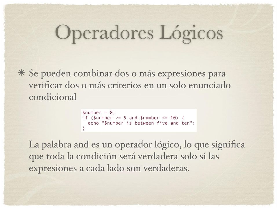 "10) { echo ""$number is between five and ten""; La palabra and es un operador lógico, lo que"