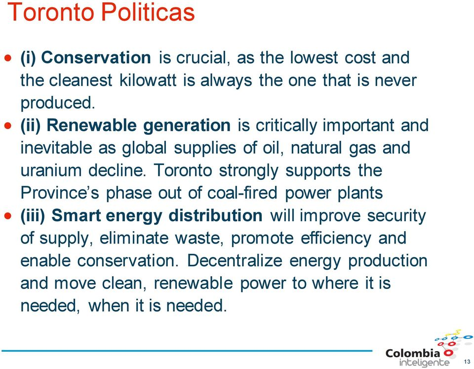 Toronto strongly supports the Province s phase out of coal-fired power plants (iii) Smart energy distribution will improve security of supply,