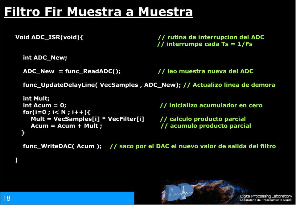 int Acum = 0; for(i=0 ; i< N ; i++){ Mult = VecSamples[i] * VecFilter[i] Acum = Acum + Mult ; } // inicializo acumulador en cero //