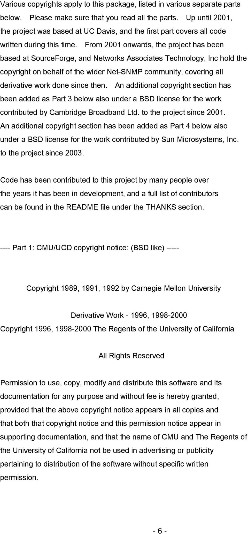 From 2001 onwards, the project has been based at SourceForge, and Networks Associates Technology, Inc hold the copyright on behalf of the wider Net-SNMP community, covering all derivative work done