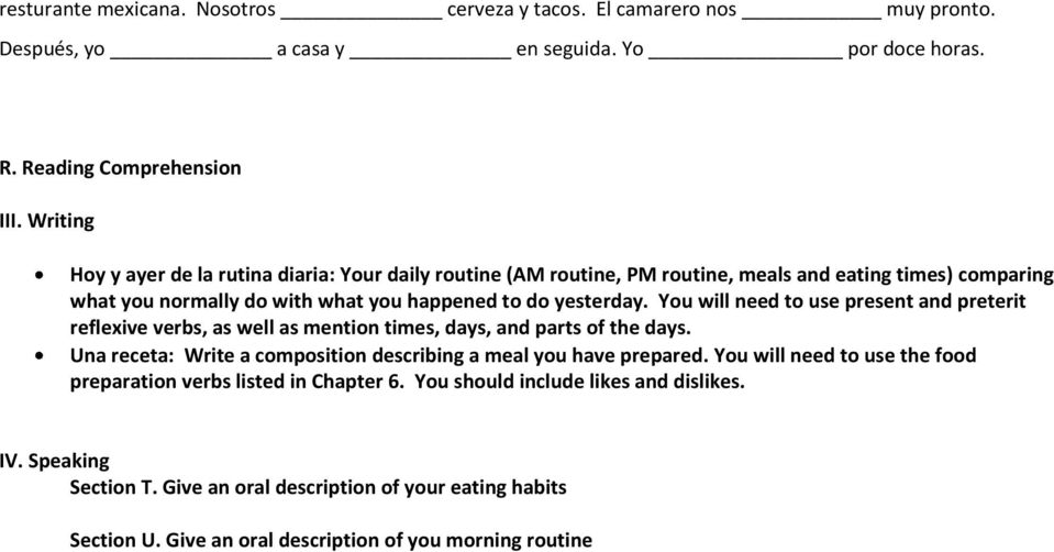 You will need to use present and preterit reflexive verbs, as well as mention times, days, and parts of the days. Una receta: Write a composition describing a meal you have prepared.