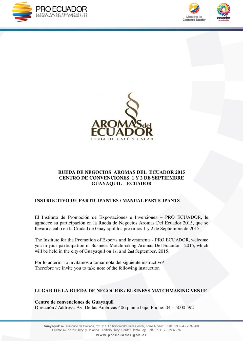 The Institute for the Promotion of Exports and Investments - PRO ECUADOR, welcome you in your participation in Business Matchmaking Aromas Del Ecuador 2015, which will be held in the city of