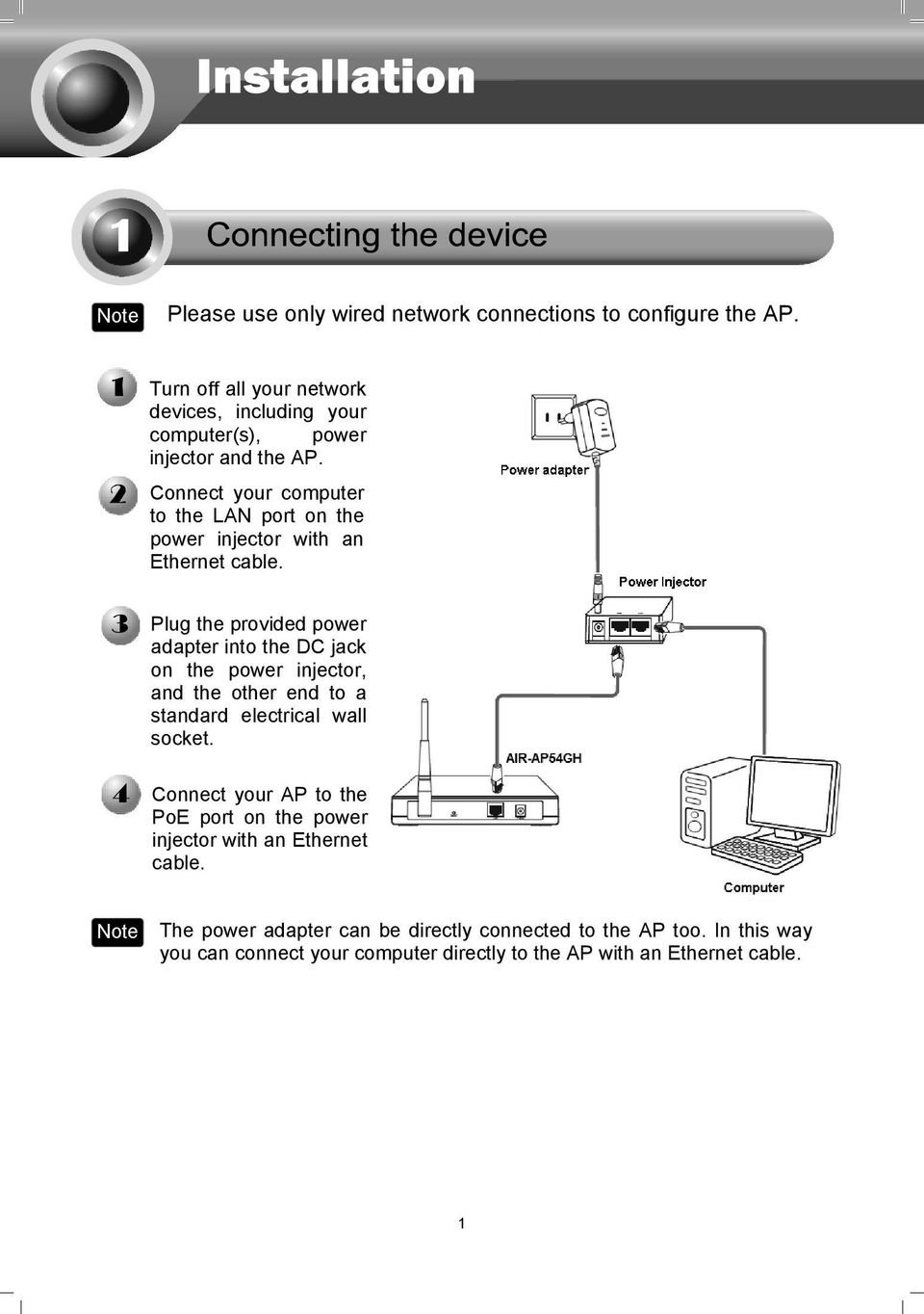 Connect your computer to the LAN port on the power injector with an Ethernet cable.