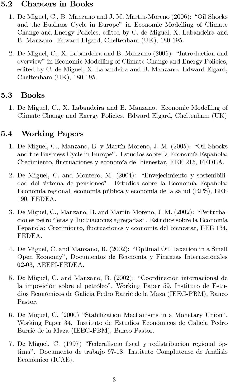 de Miguel, X. Labandeira and B. Manzano. Edward Elgard, Cheltenham (UK), 180-195. 5.3 Books 1. De Miguel, C., X. Labandeira and B. Manzano. Economic Modelling of Climate Change and Energy Policies.