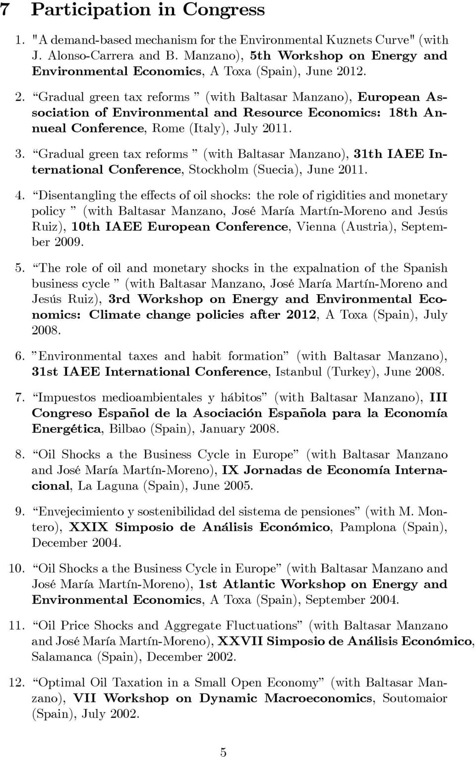 12. 2. Gradual green tax reforms (with Baltasar Manzano), European Association of Environmental and Resource Economics: 18th Annueal Conference, Rome (Italy), July 2011. 3.