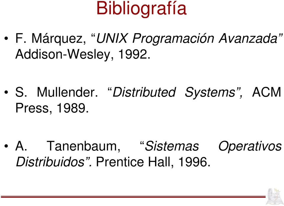 S. Mullender. Distributed Systems, ACM Press, 1989.