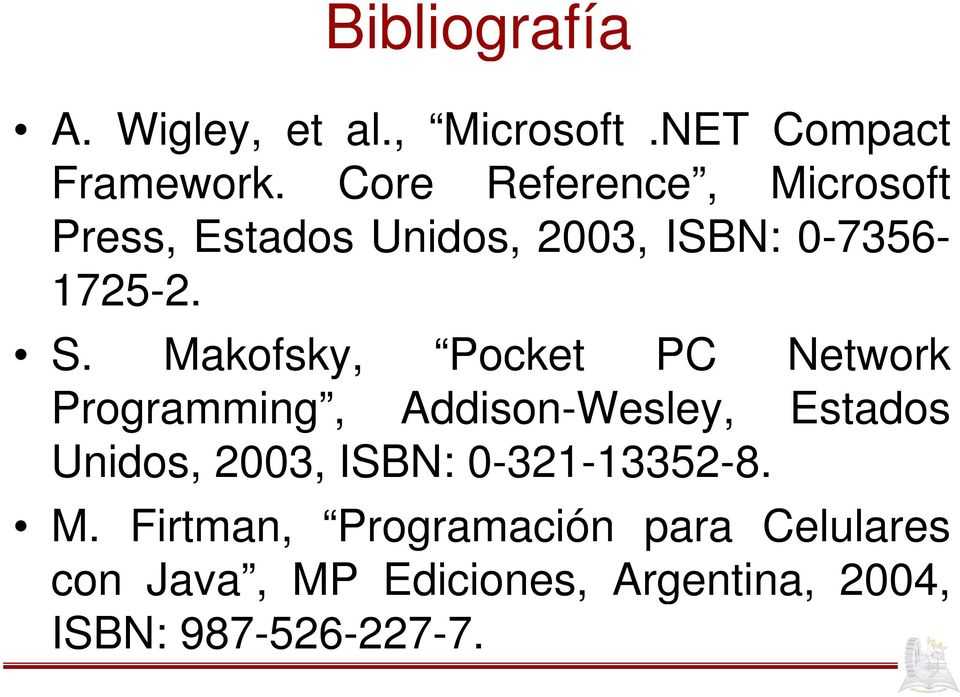 Makofsky, Pocket PC Network Programming, Addison-Wesley, Estados Unidos, 2003, ISBN: