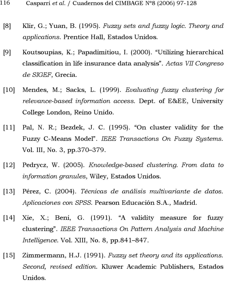 Dept. of E&EE, University College London, Reino Unido. [] Pal, N. R.; Bezdek, J. C. (995). On luster validity for the Fuzzy C-Means Model. IEEE Transations On Fuzzy Systems. Vol. III, No. 3, pp.
