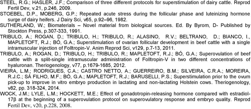 ; Biomaterials Novel material from biological sources. Ed. By Byrom, D- Published by Stockton Press, p.307-333, 1991. TRIBULO, A.; ROGAN, D.; TRIBULO, H.; TRIBULO, R.; ALASINO, R.V.; BELTRANO, D.