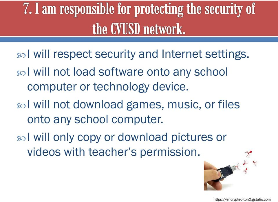 I will not download games, music, or files onto any school computer.