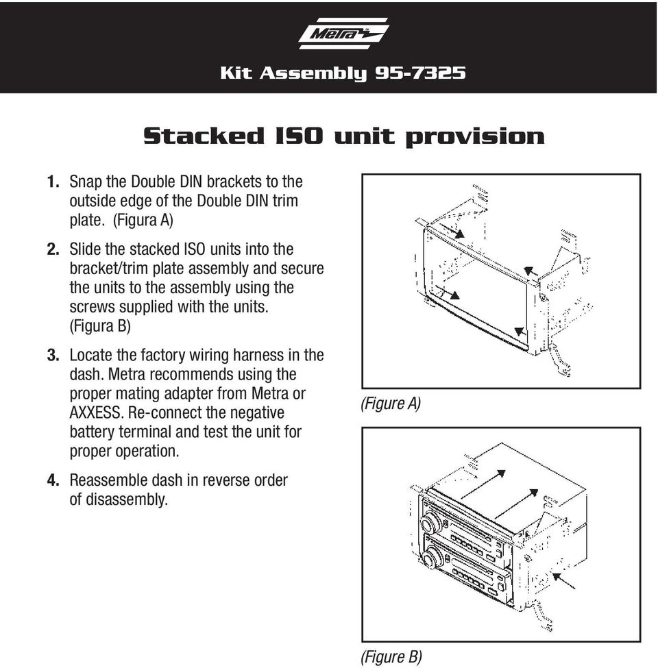 Slide the stacked ISO units into the bracket/trim plate assembly and secure the units to the assembly using the screws supplied with the