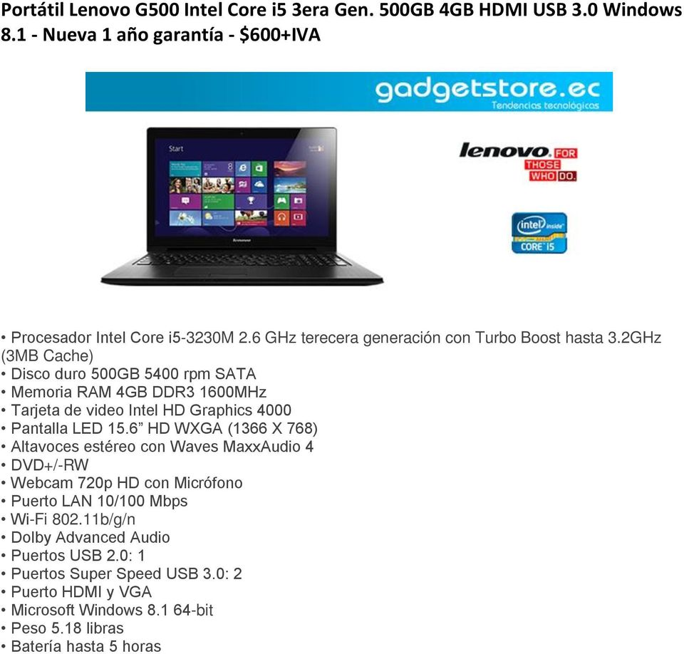 2GHz (3MB Cache) Disco duro 500GB 5400 rpm SATA Memoria RAM 4GB DDR3 1600MHz Tarjeta de video Intel HD Graphics 4000 Pantalla LED 15.