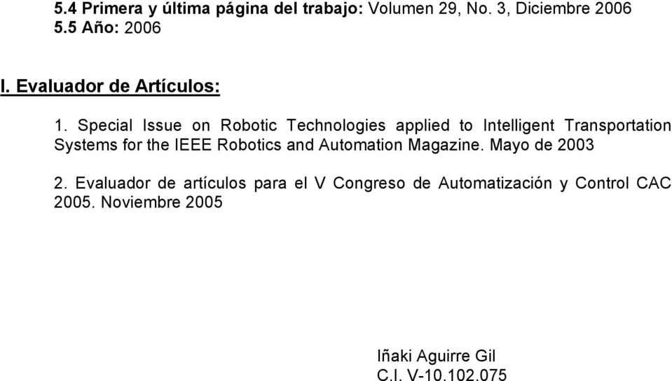 Special Issue on Robotic Technologies applied to Intelligent Transportation Systems for the IEEE