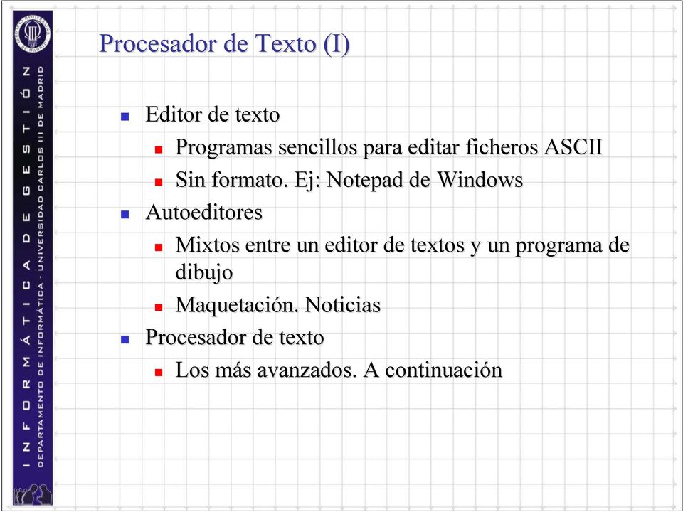 Ej: Notepad de Windows Autoeditores Mixtos entre un editor de