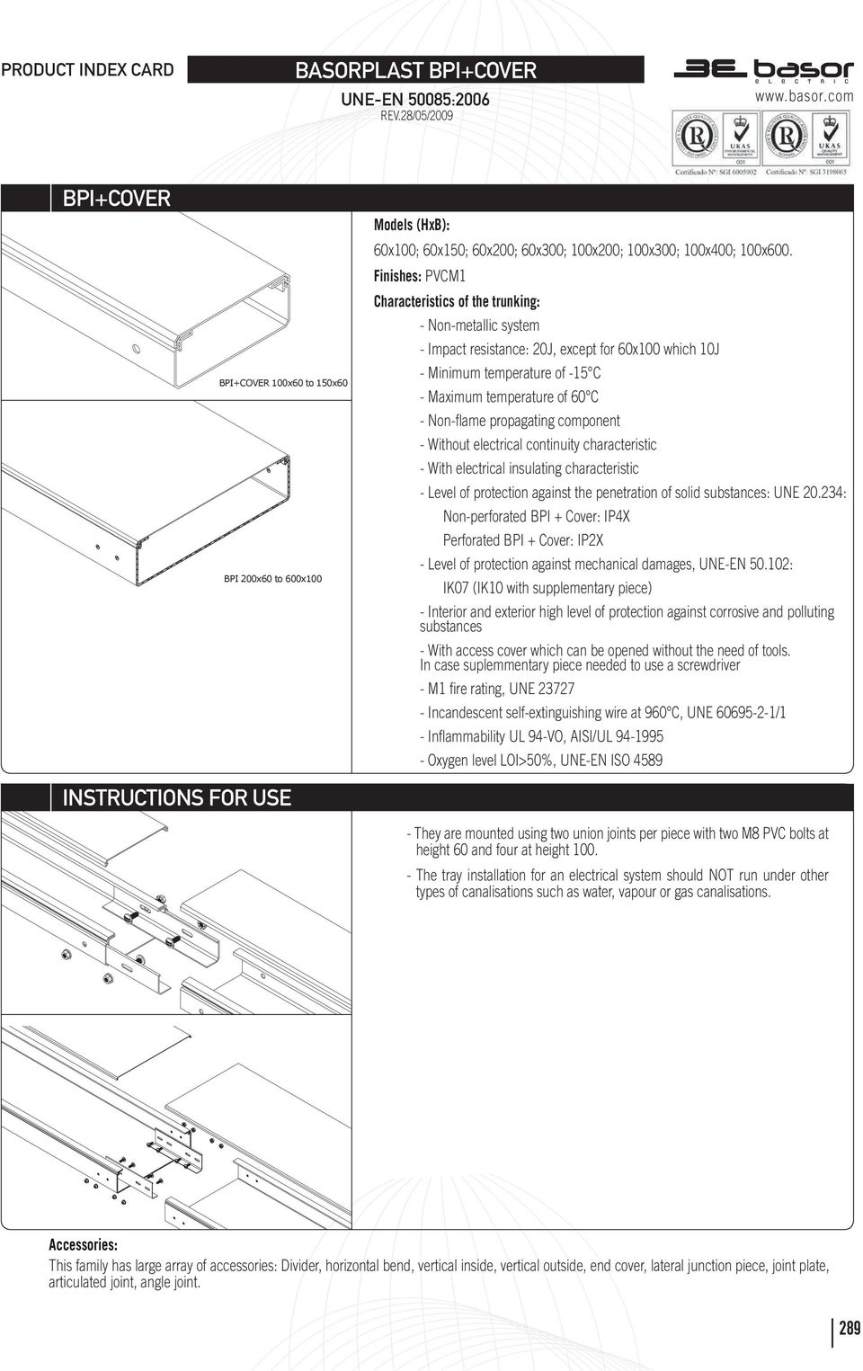 Finishes: PVCM1 Characteristics of the trunking: - Non-metallic system - Impact resistance: 20J, except for 60x100 which 10J - Minimum temperature of -15 C - Maximum temperature of 60 C - Non-flame