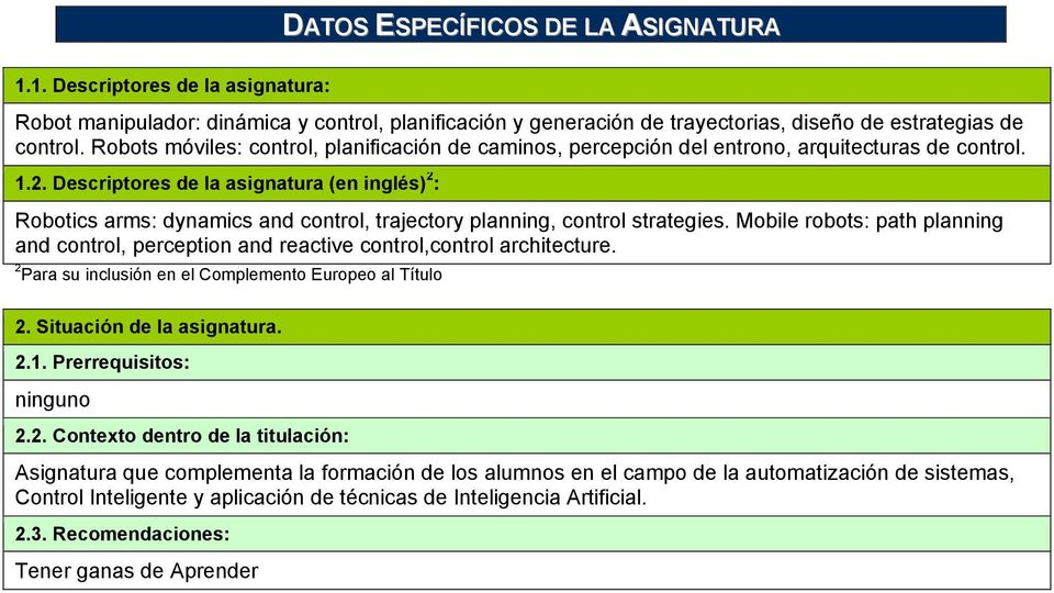 Descriptores de la asignatura (en inglés) 2 : Robotics arms: dynamics and control, trajectory planning, control strategies.