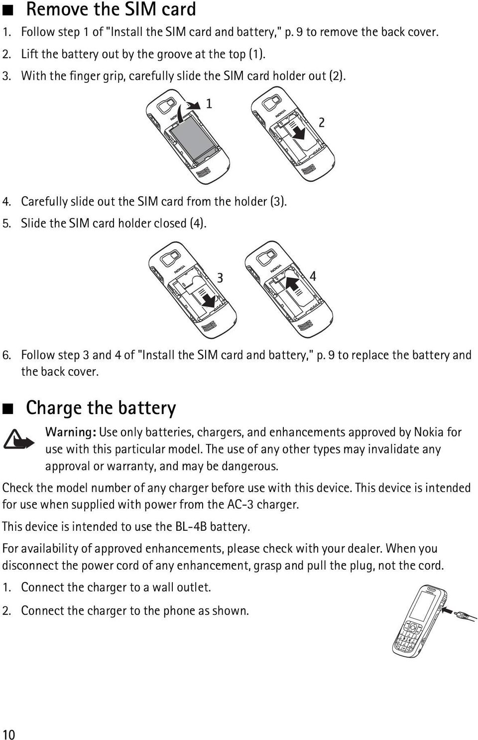 "Follow step 3 and 4 of ""Install the SIM card and battery,"" p. 9 to replace the battery and the back cover."