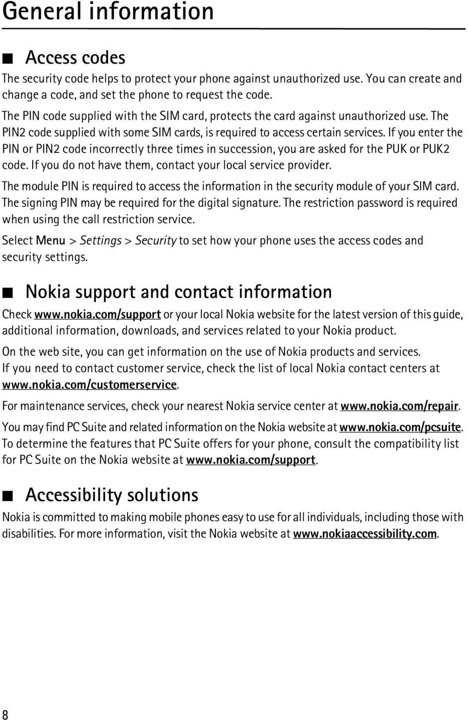 If you enter the PIN or PIN2 code incorrectly three times in succession, you are asked for the PUK or PUK2 code. If you do not have them, contact your local service provider.