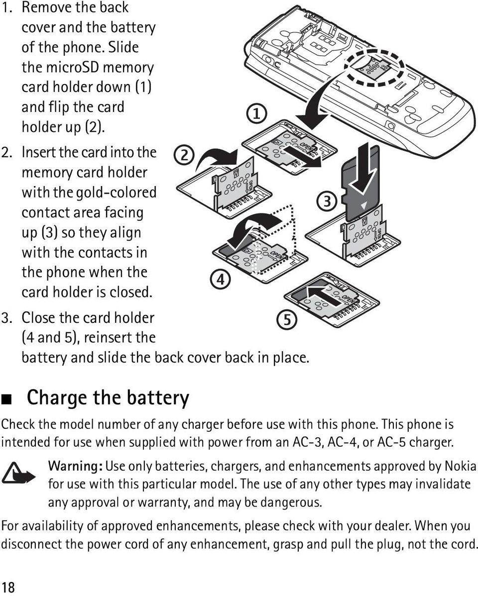 Close the card holder (4 and 5), reinsert the battery and slide the back cover back in place. Charge the battery Check the model number of any charger before use with this phone.