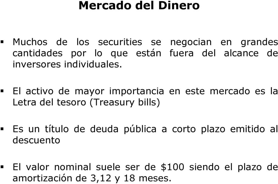 El activo de mayor importancia en este mercado es la Letra del tesoro (Treasury bills) Es un