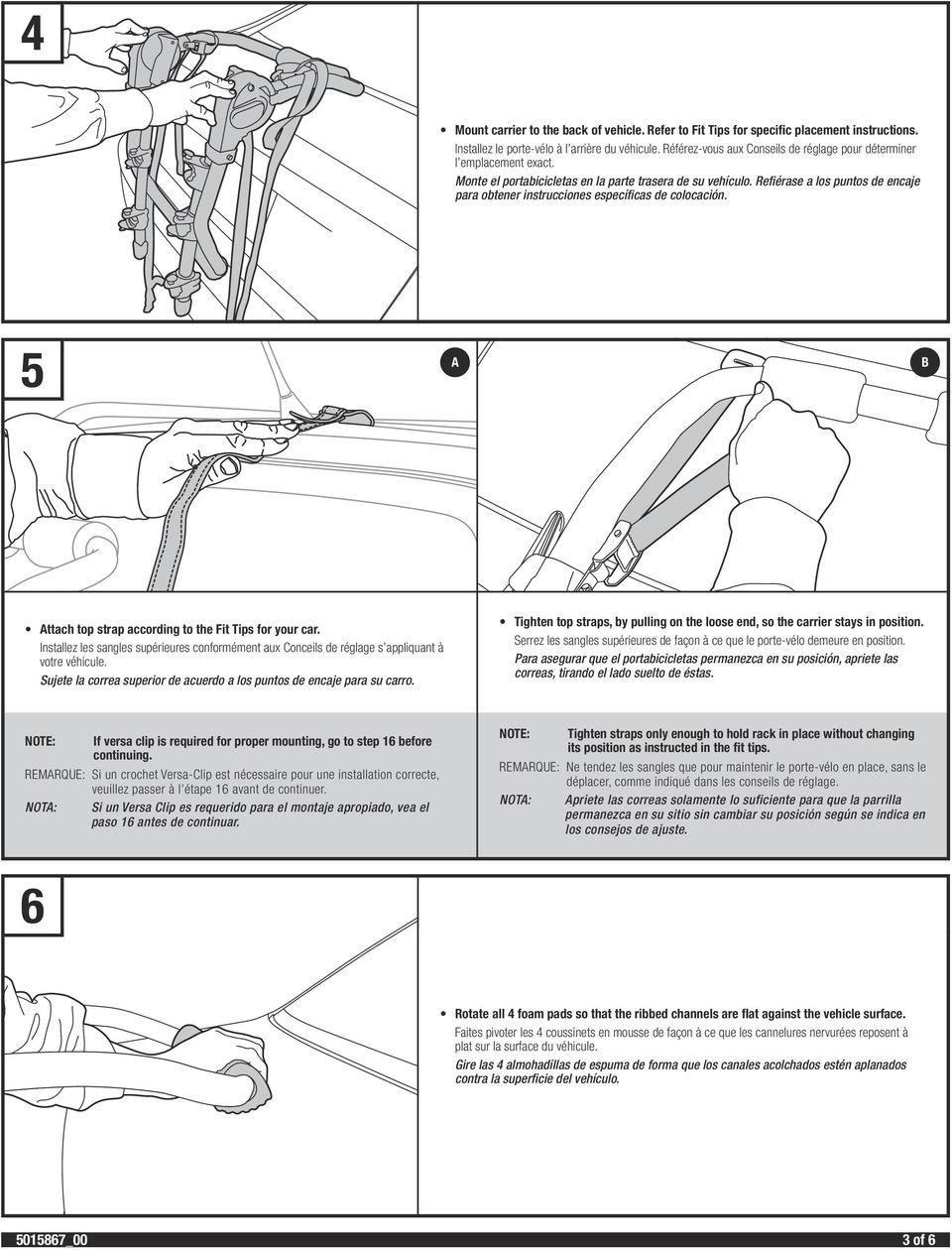 Refiérase a los puntos de encaje para obtener instrucciones específicas de colocación. 5 A B Attach top strap according to the Fit Tips for your car.