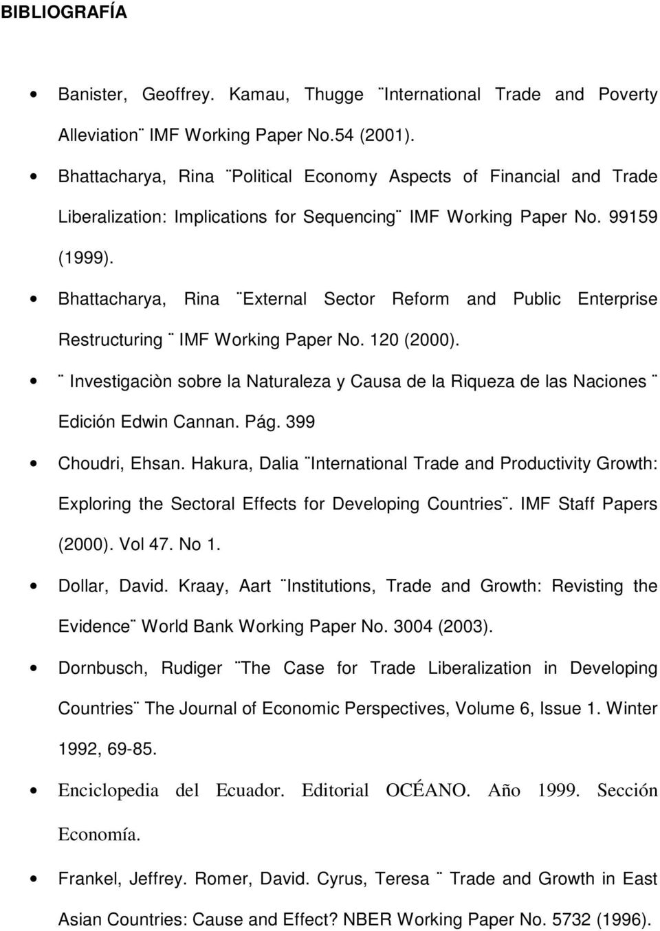 Bhattacharya, Rina External Sector Reform and Public Enterprise Restructuring IMF Working Paper No. 120 (2000).