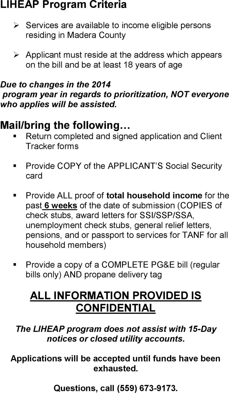 Mail/bring the following Return completed and signed application and Client Tracker forms Provide COPY of the APPLICANT S Social Security card Provide ALL proof of total household income for the past