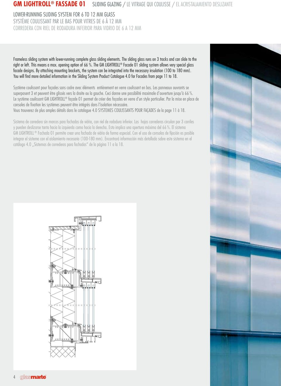The sliding glass runs on 3 tracks and can slide to the right or left. This means a max. opening option of 66 %. The GM LIGHTROLL Facade 01 sliding system allows very special glass facade designs.