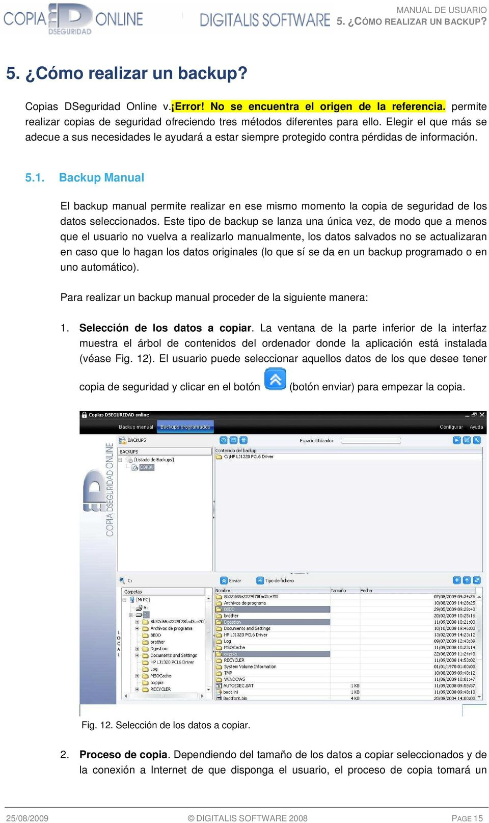1. Backup Manual El backup manual permite realizar en ese mismo momento la copia de seguridad de los datos seleccionados.