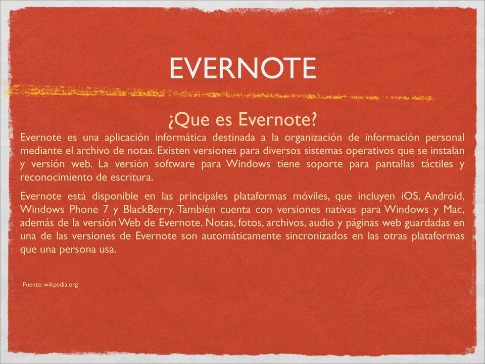 Evernote está disponible en las principales plataformas móviles, que incluyen ios, Android, Windows Phone 7 y BlackBerry.