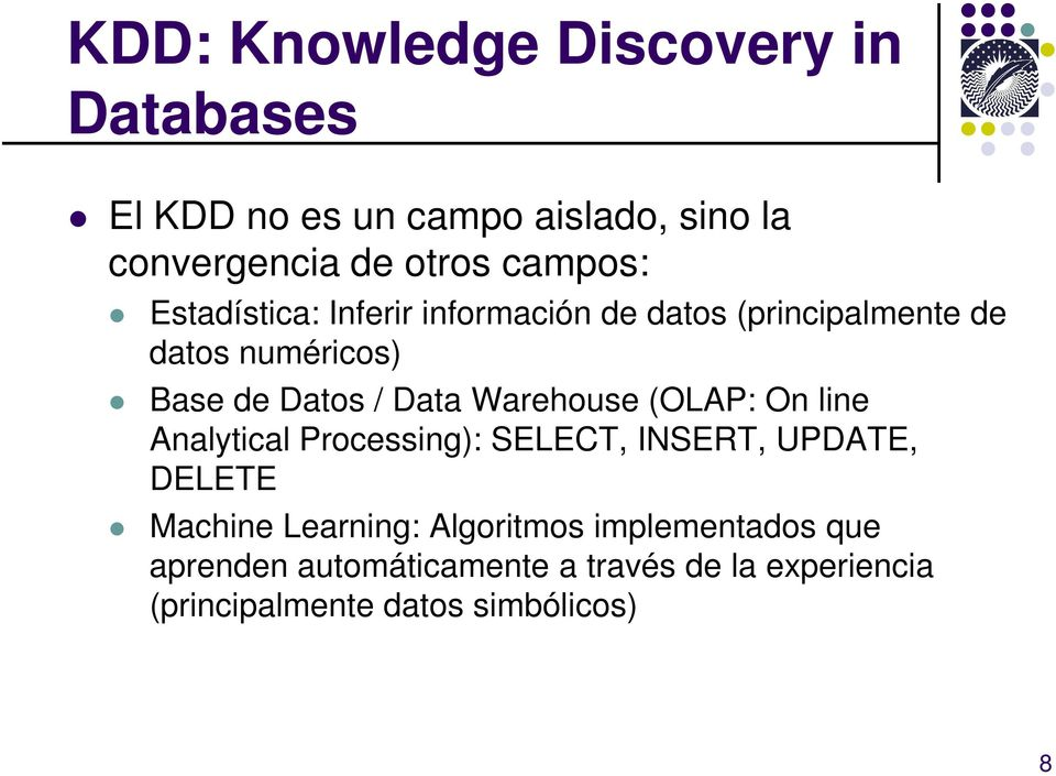 Data Warehouse (OLAP: On line Analytical Processing): SELECT, INSERT, UPDATE, DELETE Machine Learning: