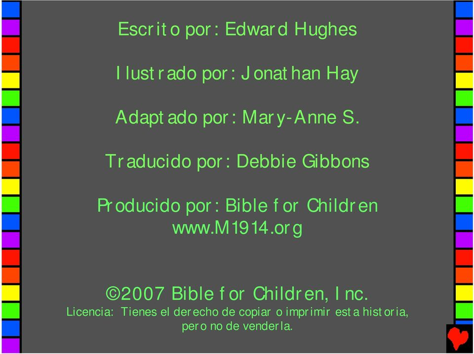 Traducido por: Debbie Gibbons Producido por: Bible for Children www.